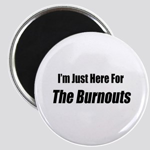 I'm Just Here For The Burnouts Magnet