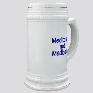 Meditate not Medicate Stein