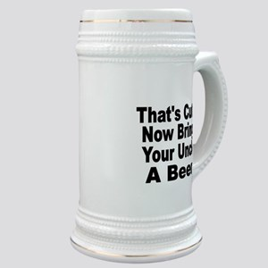 Thats Cute. Now Bring Your Uncle A Beer Stein