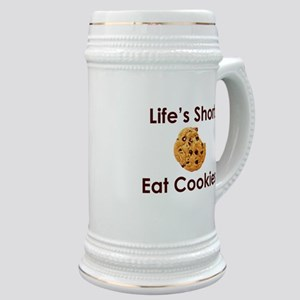 Life's Short. Eat Cookies. Stein
