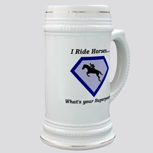 I Ride Horses...What's your Superpower Stein