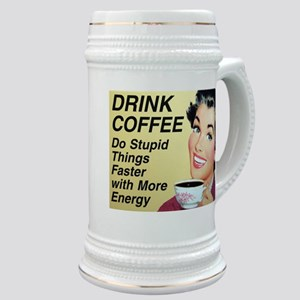 Drink coffee do stupid things faster Stein