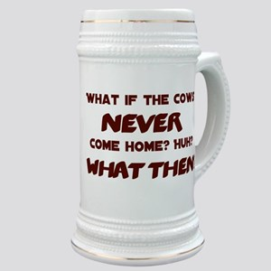 What if the Cows Never Come Home? Stein