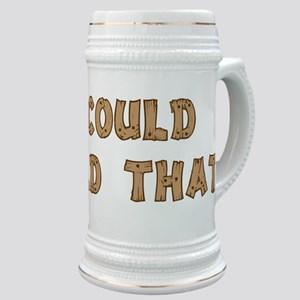 I Could Build That Stein