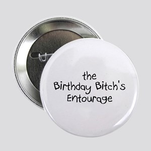 "The Birthday Bitch's Entourage 2.25"" Button (10 pa"