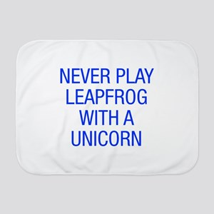 Never play leapfrog with unicorn Baby Blanket
