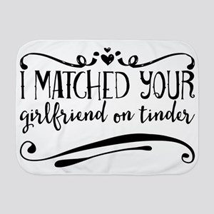 I matched your girlfriend on tinder Baby Blanket