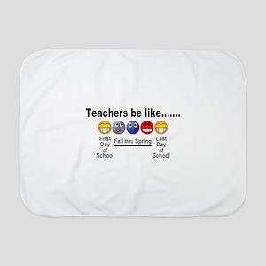 Teachers Be Like Baby Blanket