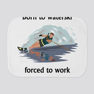 Born To Waterski Forced To Work Burp Cloth