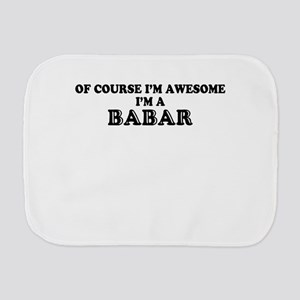 Of course I'm Awesome, Im BABAR Burp Cloth