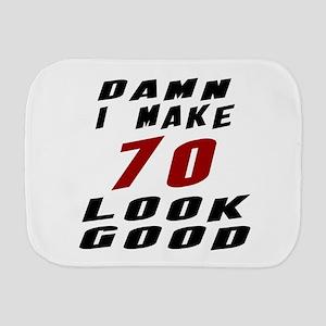 Damn I Make 70 Look Good Burp Cloth