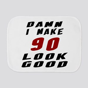 Damn I Make 90 Look Good Burp Cloth