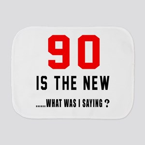 90 Is The New What Was I Saying ? Burp Cloth