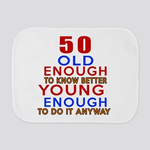 50 Old Enough Young Enough Birthday Des Burp Cloth