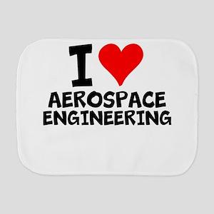 I Love Aerospace Engineering Burp Cloth