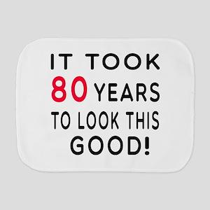 It Took 80 Birthday Designs Burp Cloth