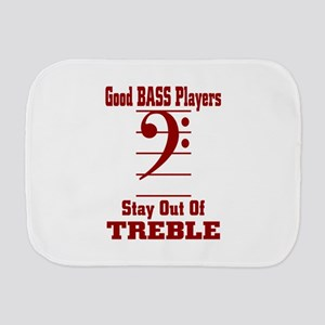 Good Bass Players Stay Out Of Treble - Burp Cloth