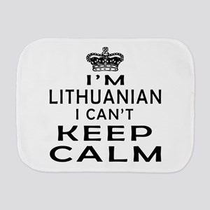 I Am Lithuanian I Can Not Keep Calm Burp Cloth