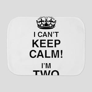 I Can't Keep Calm I'm Two Burp Cloth