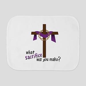 What Sacrifice will you make? Burp Cloth
