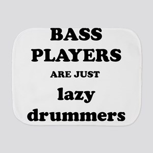 Bass Players Are Just Lazy Drummers Burp Cloth