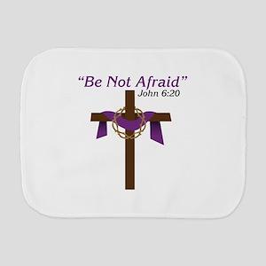 Be Not Afraid John 6:20 Burp Cloth
