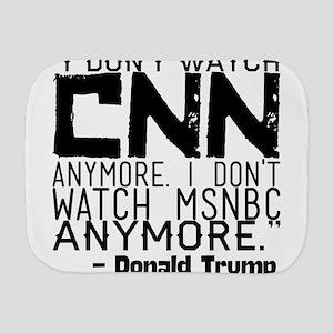 """I don't watch CNN anymore. I don't wat Burp Cloth"
