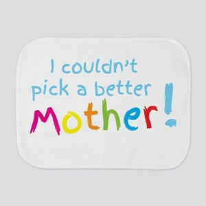 I couldnt pick a better mother! Burp Cloth