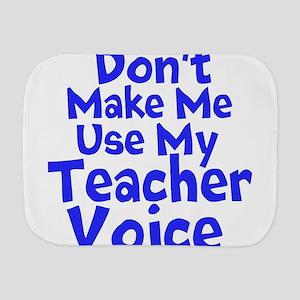 Dont Make Me Use my Teacher Voice Burp Cloth