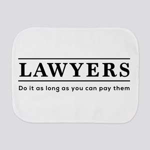 Lawyers do it as long as paid Burp Cloth