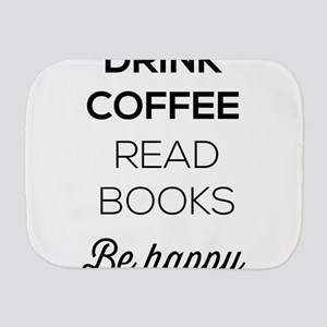 Drink coffee read books be happy Burp Cloth