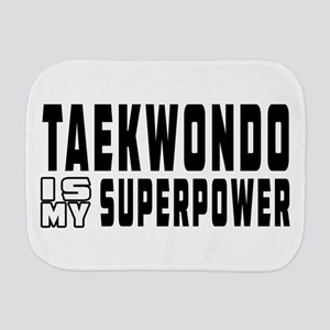 Taekwondo Is My Superpower Burp Cloth
