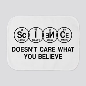 Science Doesn't Care What You Believe. Burp Cloth