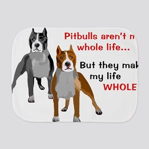 Pitbulls Make Life Whole Burp Cloth