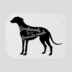 Greyhounds are my favorite people Burp Cloth