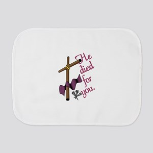 He Died For You Burp Cloth