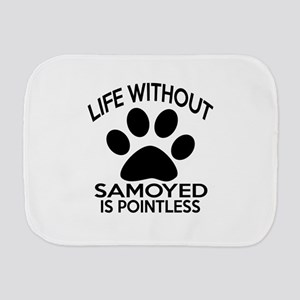 Life Without Samoyed Dog Burp Cloth