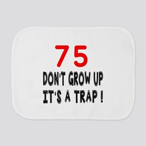 75 Don't Grow Birthday Designs Burp Cloth