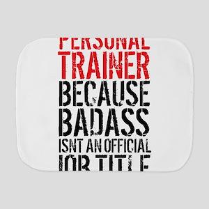 Badass Personal Trainer Funny Burp Cloth
