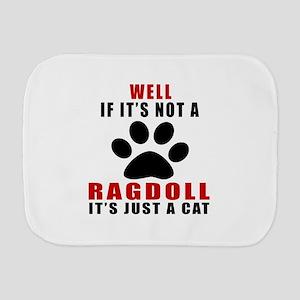 If It's Not Ragdoll Burp Cloth