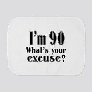 I'm 90 What is your excuse? Burp Cloth
