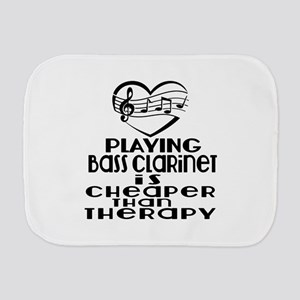 Bass Clarinet Is Cheaper Than Therapy Burp Cloth