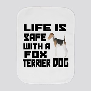 Life Is Safe With A Fox Terrier Burp Cloth