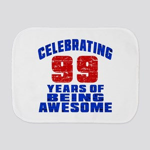 Celebrating 99 Years Of Being Awesome Burp Cloth