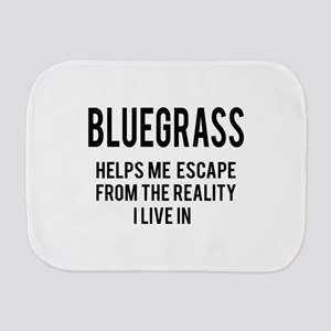 Bluegrass Helps me escape from the real Burp Cloth