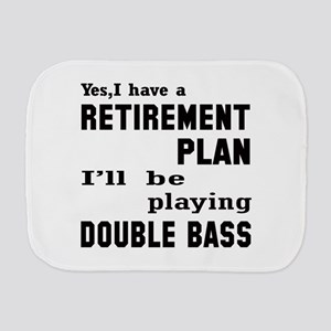 Yes, I have a Retirement plan I'll be p Burp Cloth