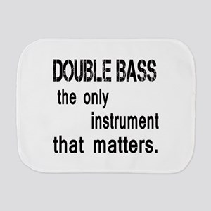 Double Bass the only instruments that m Burp Cloth