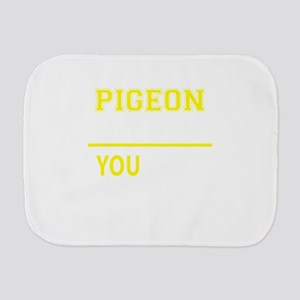 PIGEON thing, you wouldn't understand! Burp Cloth