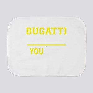 It's A BUGATTI thing, you wouldn't unde Burp Cloth