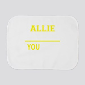 ALLIE thing, you wouldn't understand ! Burp Cloth